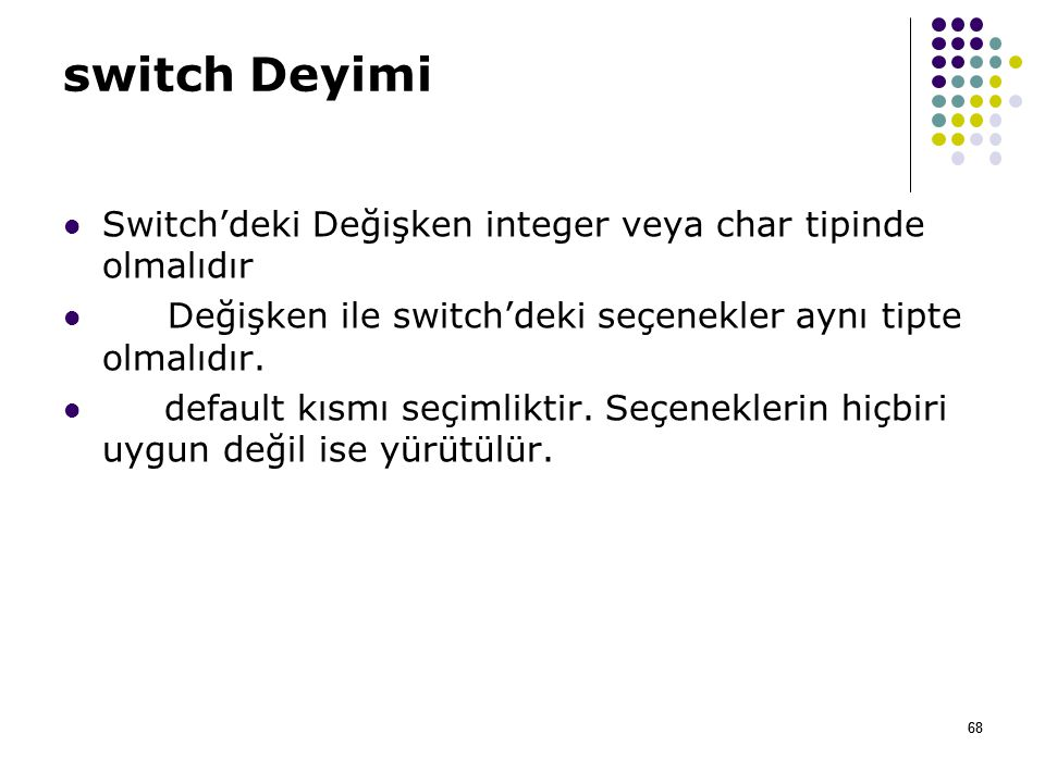 switch Deyimi Switch'deki Değişken integer veya char tipinde olmalıdır