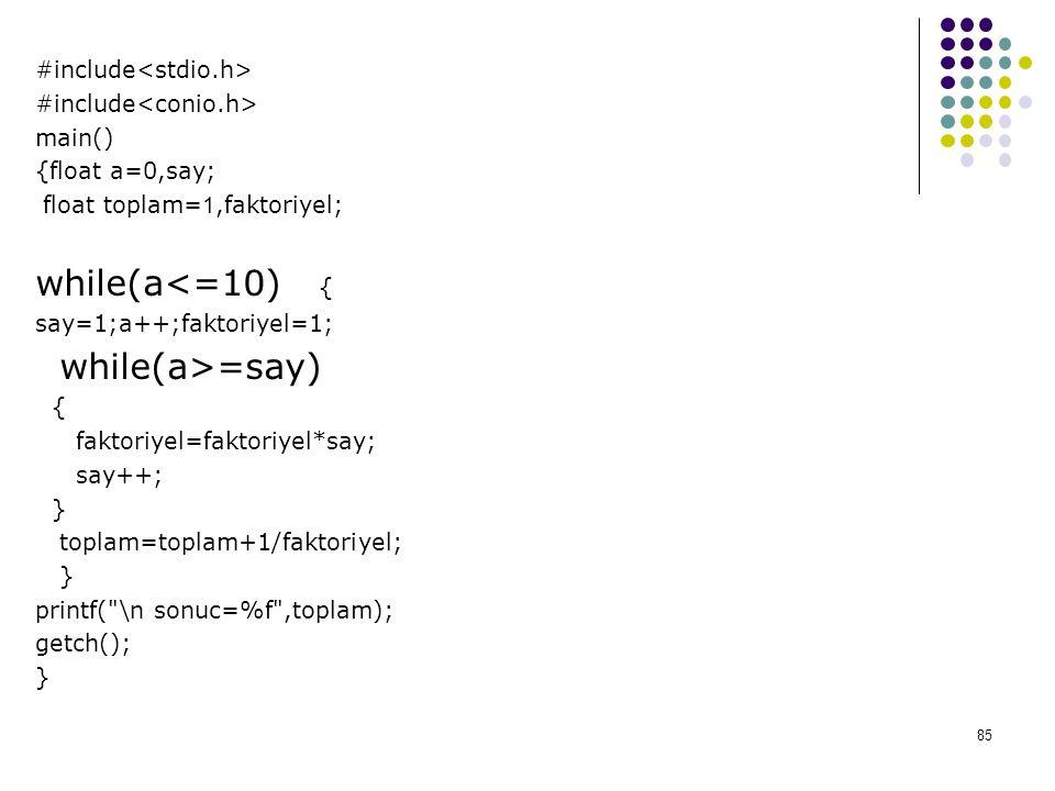 while(a<=10) { #include<stdio.h> #include<conio.h>