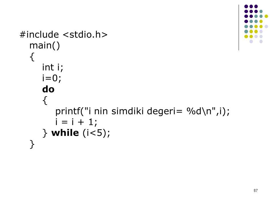#include <stdio.h> main() { int i; i=0; do { printf( i nin simdiki degeri= %d\n ,i); i = i + 1; } while (i<5); }