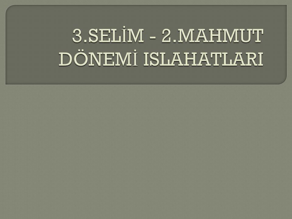 3.SELİM - 2.MAHMUT DÖNEMİ ISLAHATLARI