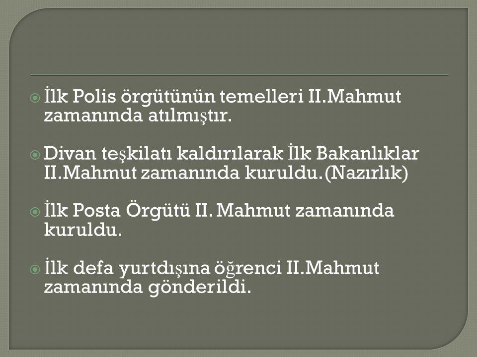 İlk Polis örgütünün temelleri II.Mahmut zamanında atılmıştır.