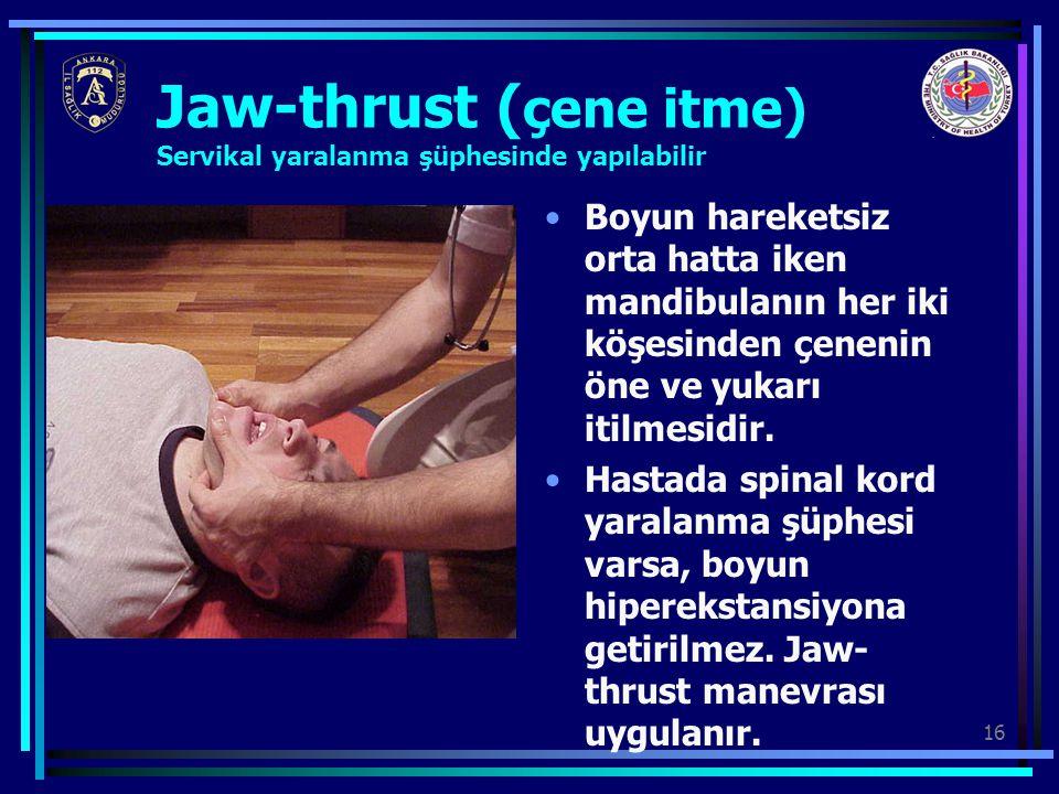 Jaw-thrust (çene itme) Servikal yaralanma şüphesinde yapılabilir