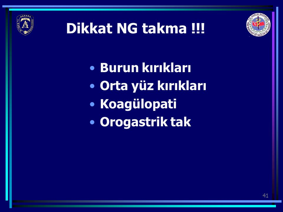 Dikkat NG takma !!! Burun kırıkları Orta yüz kırıkları Koagülopati