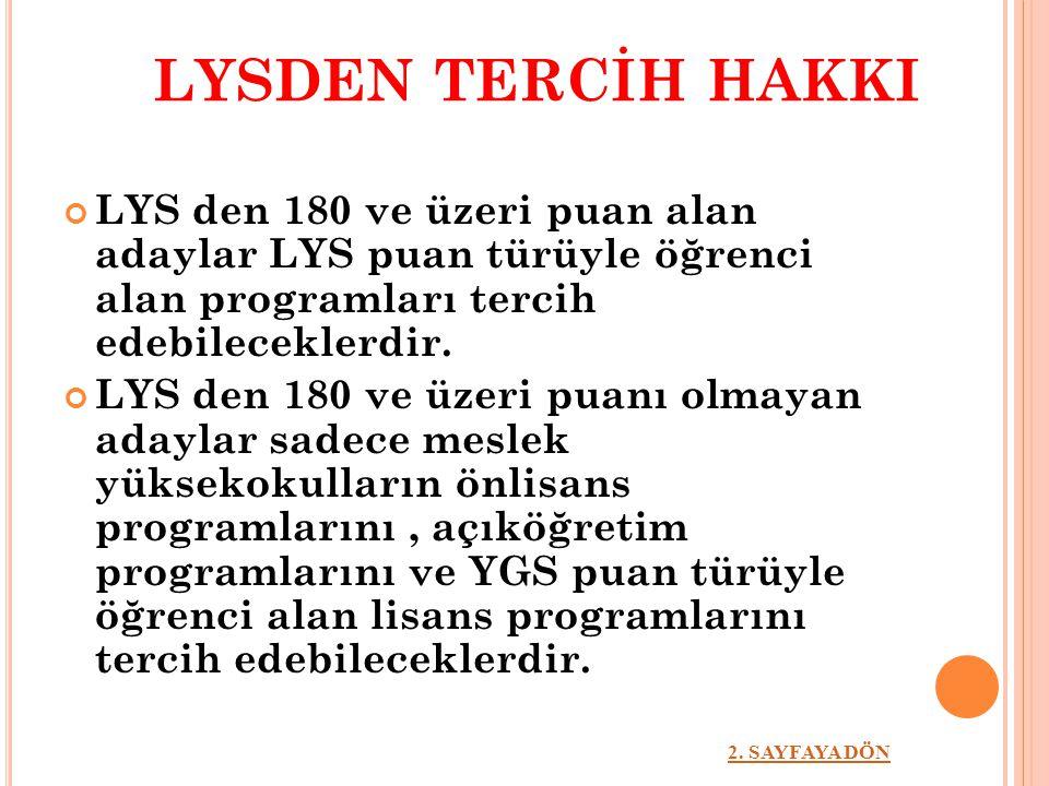 LYSDEN TERCİH HAKKI LYS den 180 ve üzeri puan alan adaylar LYS puan türüyle öğrenci alan programları tercih edebileceklerdir.