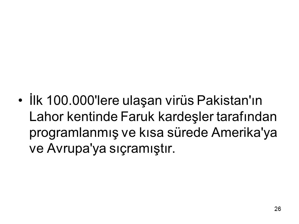 İlk 100.000 lere ulaşan virüs Pakistan ın Lahor kentinde Faruk kardeşler tarafından programlanmış ve kısa sürede Amerika ya ve Avrupa ya sıçramıştır.