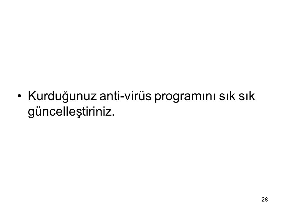 Kurduğunuz anti-virüs programını sık sık güncelleştiriniz.