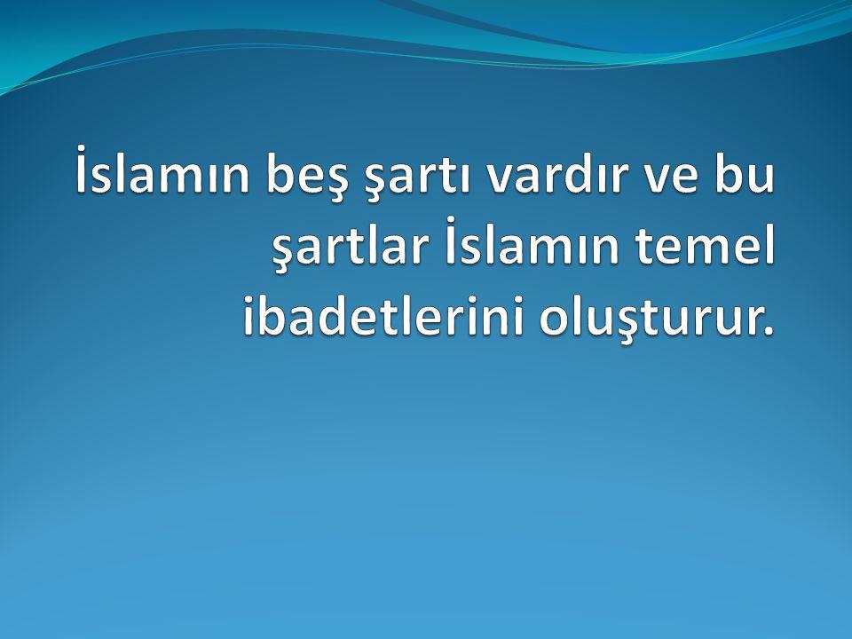 İslamın beş şartı vardır ve bu şartlar İslamın temel ibadetlerini oluşturur.