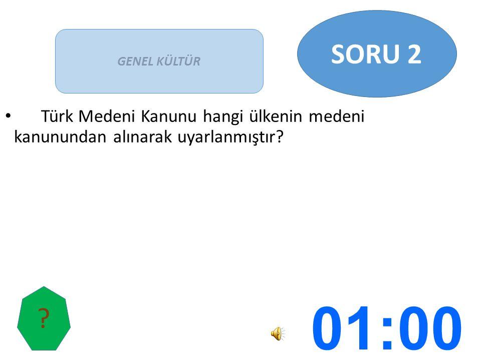 SORU 2 GENEL KÜLTÜR Türk Medeni Kanunu hangi ülkenin medeni kanunundan alınarak uyarlanmıştır