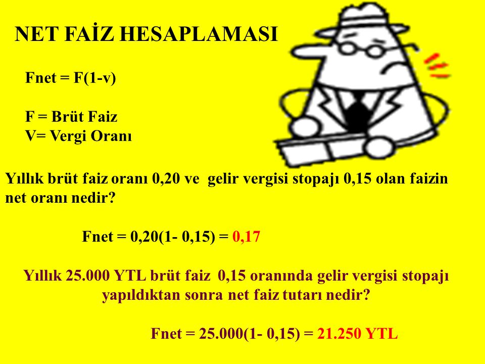 NET FAİZ HESAPLAMASI Fnet = F(1-v) F = Brüt Faiz V= Vergi Oranı