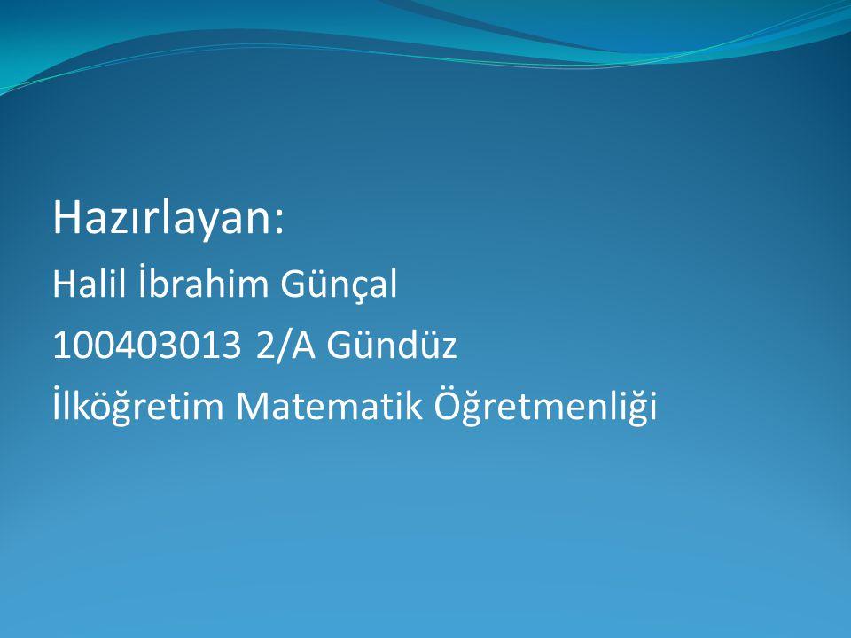 Hazırlayan: Halil İbrahim Günçal 100403013 2/A Gündüz