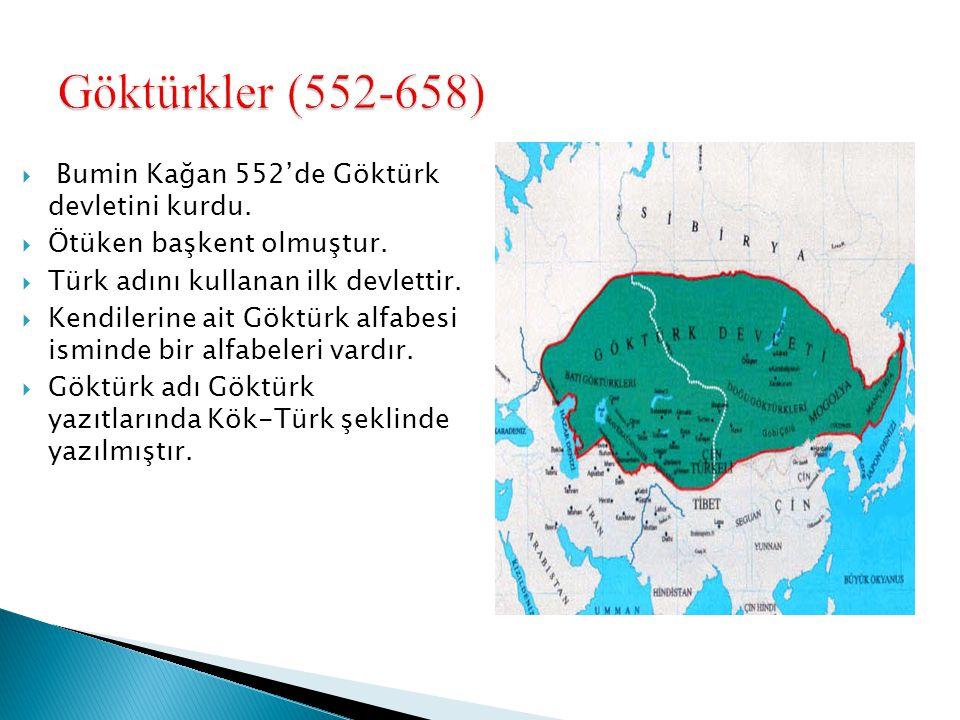 Göktürkler (552-658) Bumin Kağan 552'de Göktürk devletini kurdu.