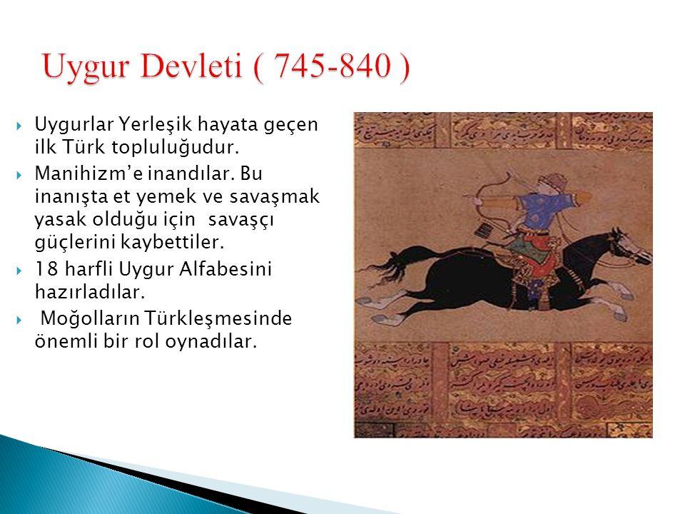 Uygur Devleti ( 745-840 ) Uygurlar Yerleşik hayata geçen ilk Türk topluluğudur.