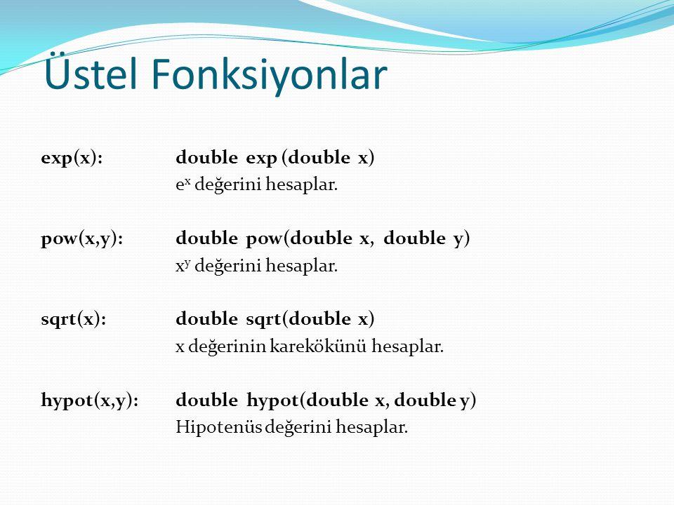 Üstel Fonksiyonlar exp(x): double exp (double x) ex değerini hesaplar.