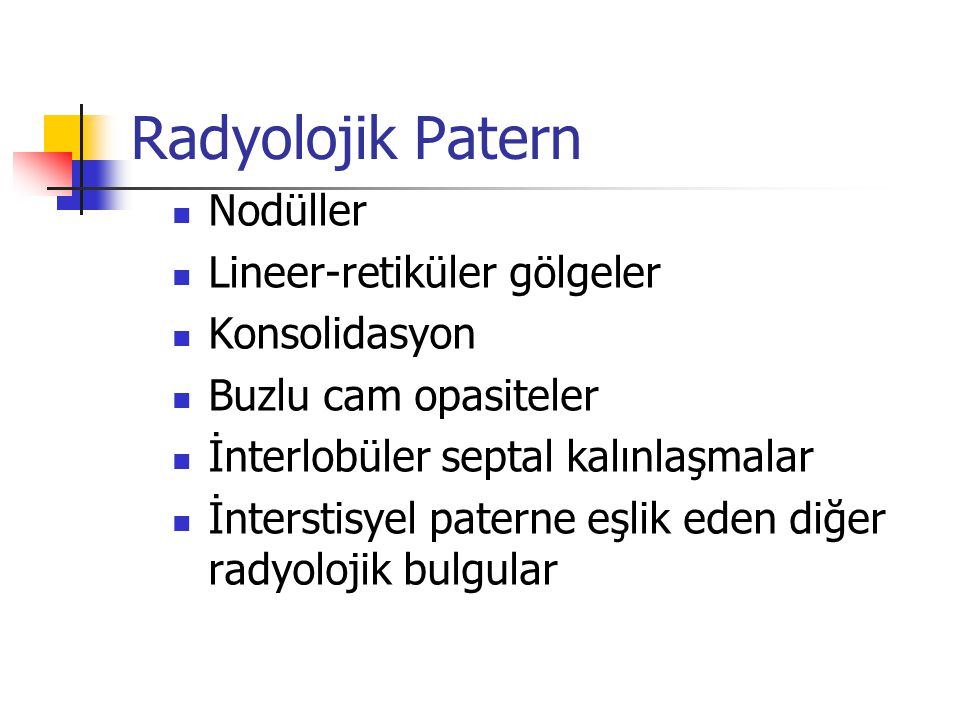 Radyolojik Patern Nodüller Lineer-retiküler gölgeler Konsolidasyon