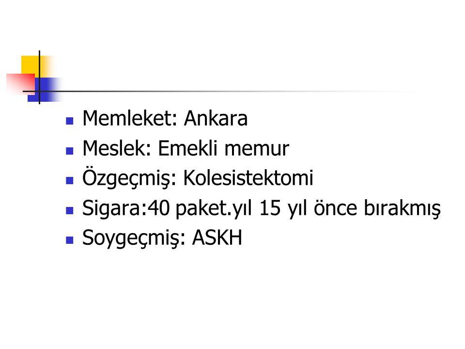 Memleket: Ankara Meslek: Emekli memur. Özgeçmiş: Kolesistektomi. Sigara:40 paket.yıl 15 yıl önce bırakmış.