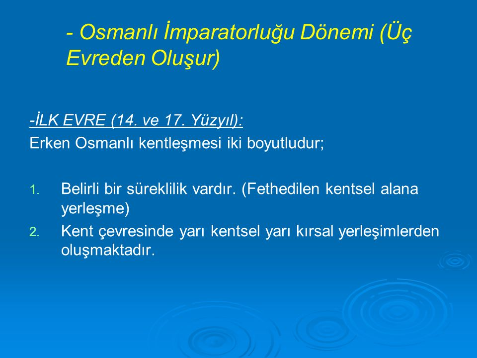 - Osmanlı İmparatorluğu Dönemi (Üç Evreden Oluşur)