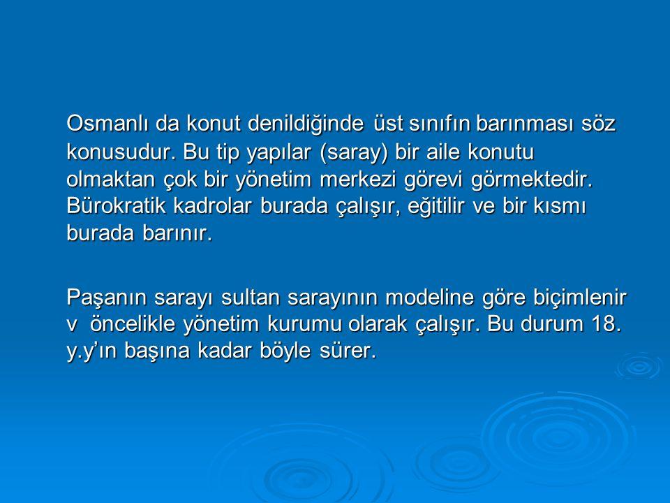Osmanlı da konut denildiğinde üst sınıfın barınması söz konusudur