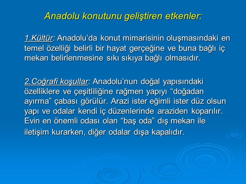 Anadolu konutunu geliştiren etkenler: