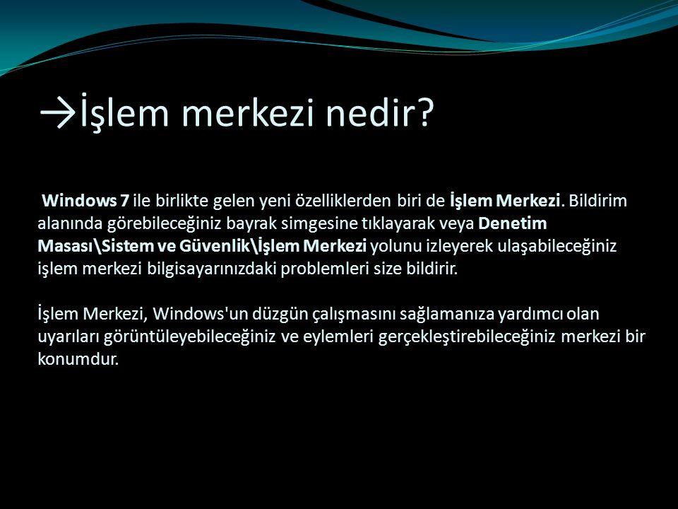 →İşlem merkezi nedir. Windows 7 ile birlikte gelen yeni özelliklerden biri de İşlem Merkezi.