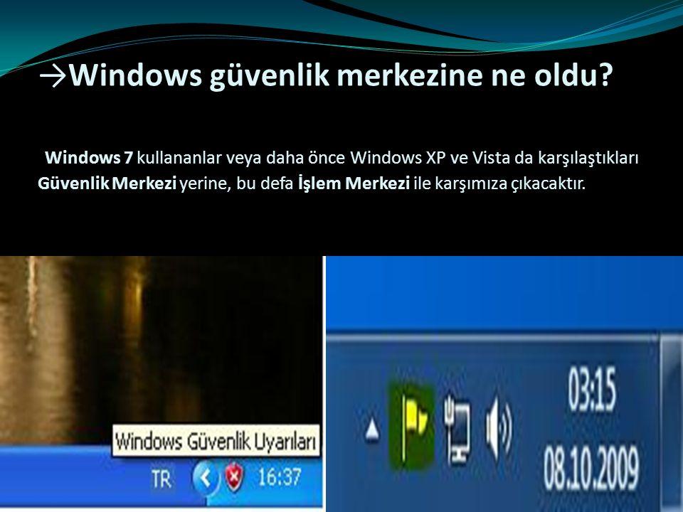 →Windows güvenlik merkezine ne oldu
