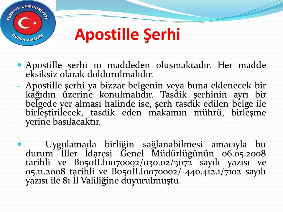 Apostille Şerhi Apostille şerhi 10 maddeden oluşmaktadır. Her madde eksiksiz olarak doldurulmalıdır.