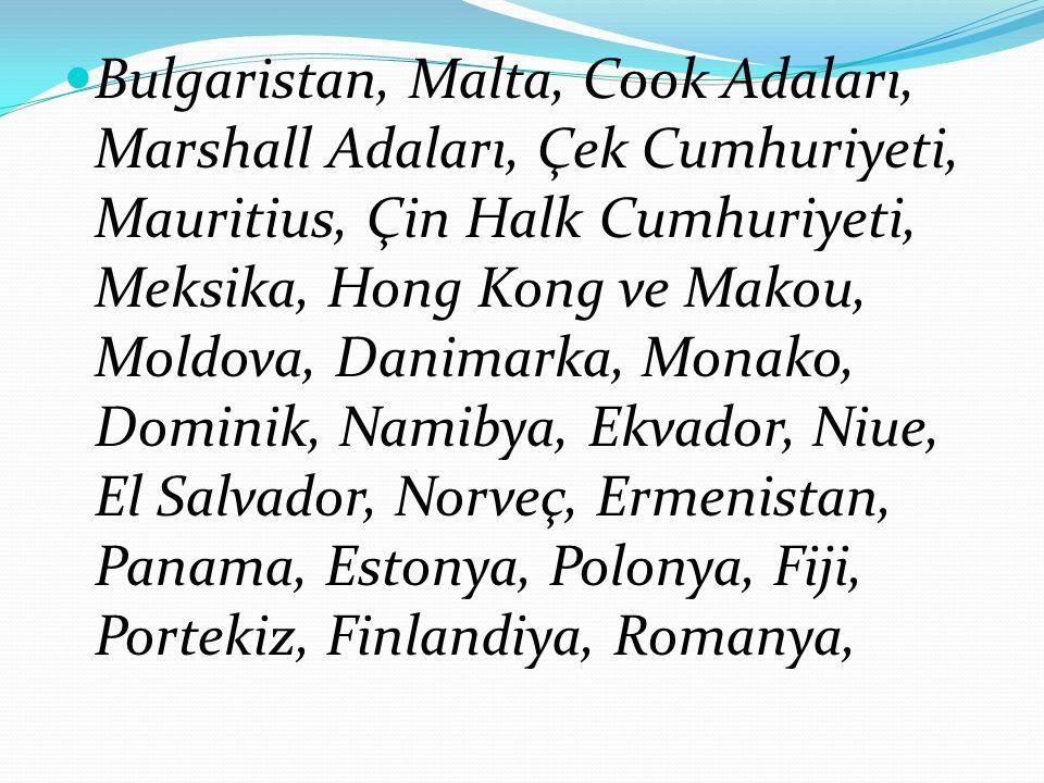 Bulgaristan, Malta, Cook Adaları, Marshall Adaları, Çek Cumhuriyeti, Mauritius, Çin Halk Cumhuriyeti, Meksika, Hong Kong ve Makou, Moldova, Danimarka, Monako, Dominik, Namibya, Ekvador, Niue, El Salvador, Norveç, Ermenistan, Panama, Estonya, Polonya, Fiji, Portekiz, Finlandiya, Romanya,
