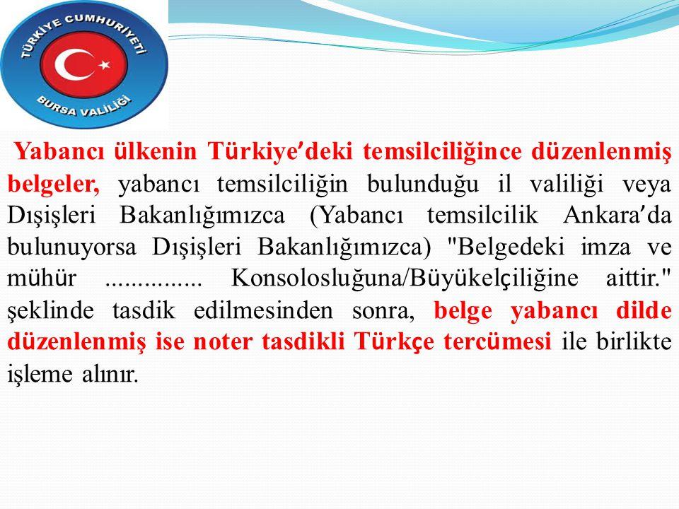 Yabancı ülkenin Türkiye'deki temsilciliğince düzenlenmiş belgeler, yabancı temsilciliğin bulunduğu il valiliği veya Dışişleri Bakanlığımızca (Yabancı temsilcilik Ankara'da bulunuyorsa Dışişleri Bakanlığımızca) Belgedeki imza ve mühür ...............