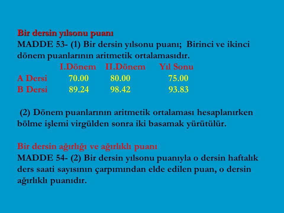Bir dersin yılsonu puanı MADDE 53- (1) Bir dersin yılsonu puanı; Birinci ve ikinci dönem puanlarının aritmetik ortalamasıdır.