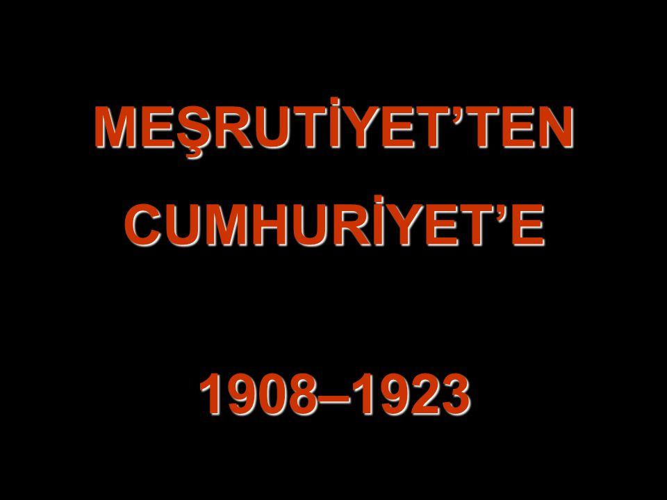 MEŞRUTİYET'TEN CUMHURİYET'E
