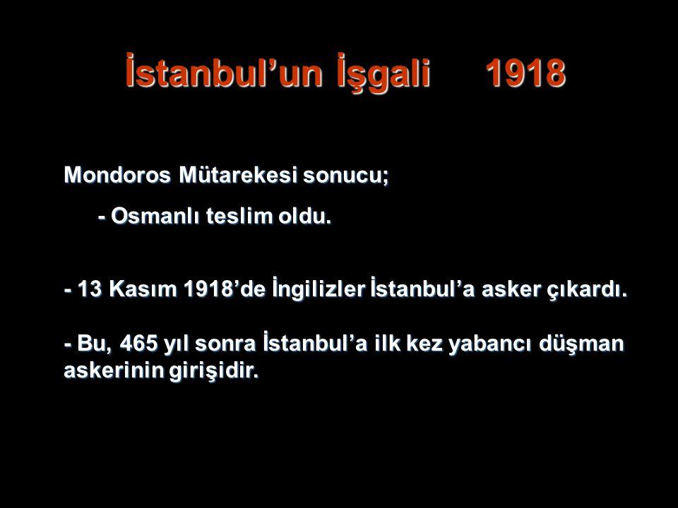 İstanbul'un İşgali 1918 Mondoros Mütarekesi sonucu;