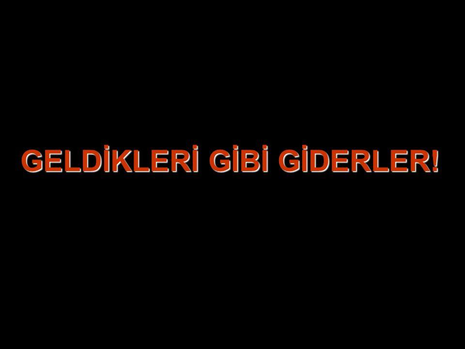 GELDİKLERİ GİBİ GİDERLER!