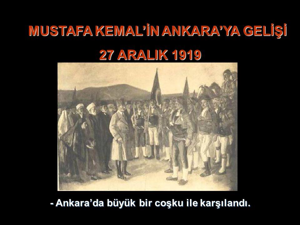 MUSTAFA KEMAL'İN ANKARA'YA GELİŞİ 27 ARALIK 1919