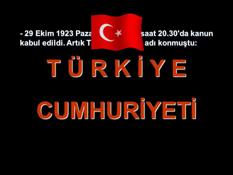 - 29 Ekim 1923 Pazartesi akşamı saat 20. 30 da kanun kabul edildi