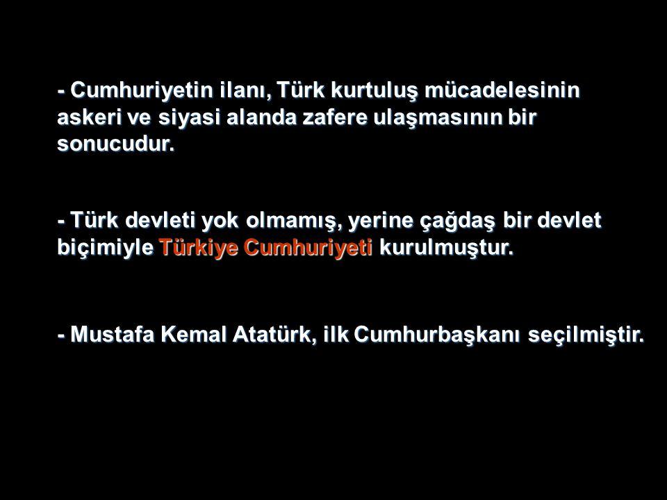 - Cumhuriyetin ilanı, Türk kurtuluş mücadelesinin askeri ve siyasi alanda zafere ulaşmasının bir sonucudur.