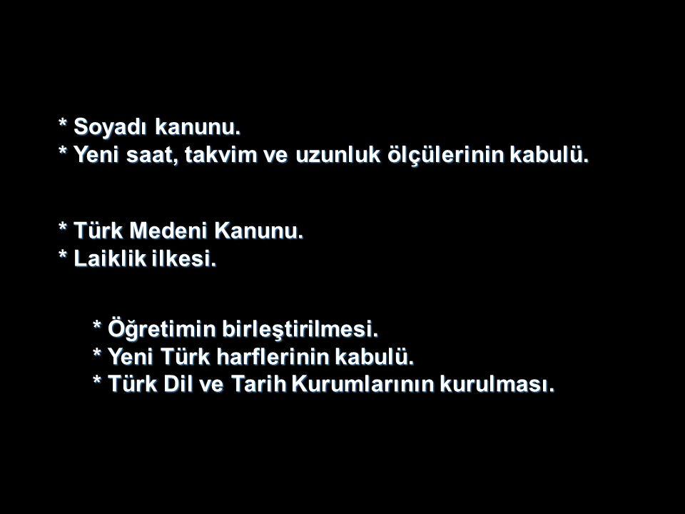 * Soyadı kanunu. * Yeni saat, takvim ve uzunluk ölçülerinin kabulü. * Türk Medeni Kanunu. * Laiklik ilkesi.
