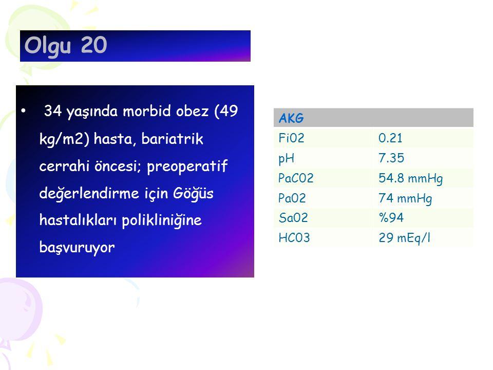 Olgu 20 34 yaşında morbid obez (49 kg/m2) hasta, bariatrik cerrahi öncesi; preoperatif değerlendirme için Göğüs hastalıkları polikliniğine başvuruyor.