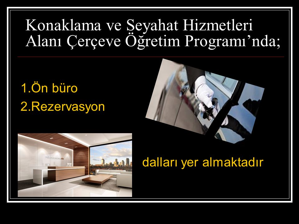Konaklama ve Seyahat Hizmetleri Alanı Çerçeve Öğretim Programı'nda;