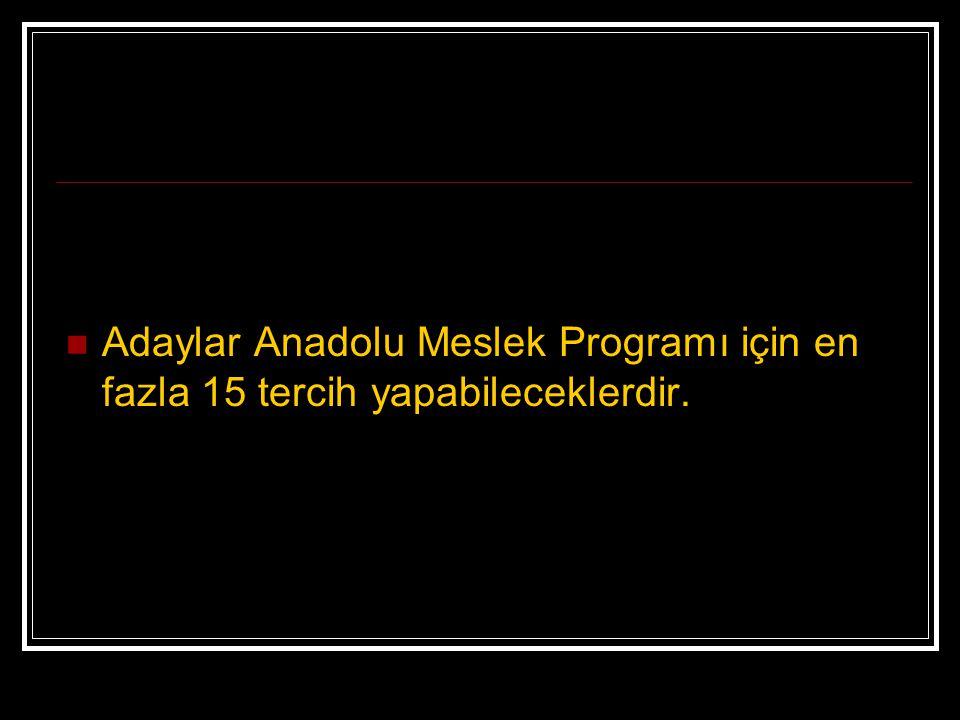 Adaylar Anadolu Meslek Programı için en fazla 15 tercih yapabileceklerdir.