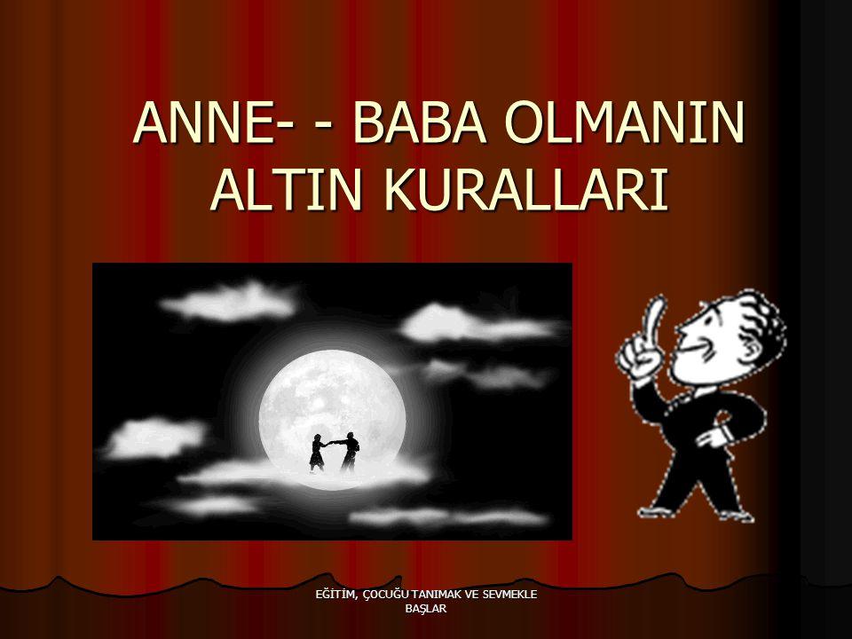 ANNE- - BABA OLMANIN ALTIN KURALLARI