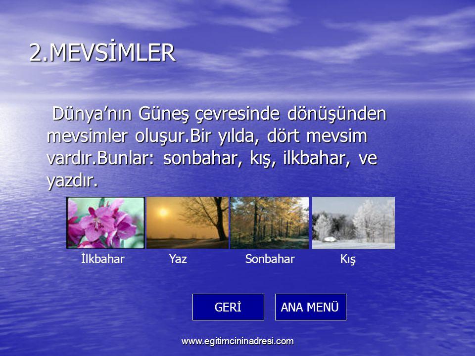 2.MEVSİMLER Dünya'nın Güneş çevresinde dönüşünden mevsimler oluşur.Bir yılda, dört mevsim vardır.Bunlar: sonbahar, kış, ilkbahar, ve yazdır.