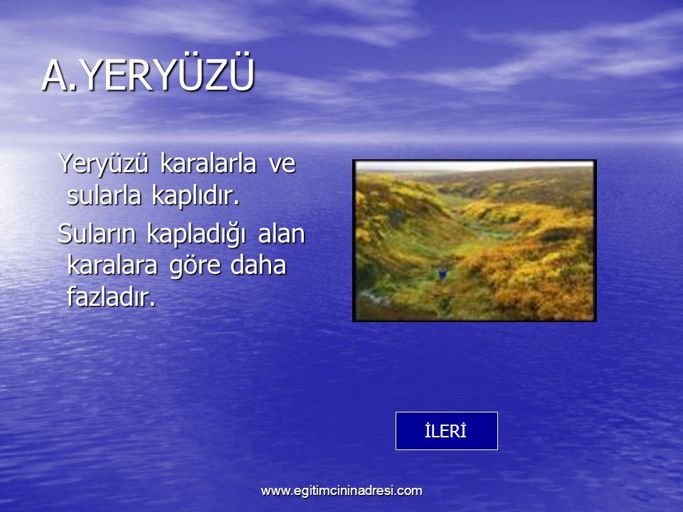 A.YERYÜZÜ Yeryüzü karalarla ve sularla kaplıdır.