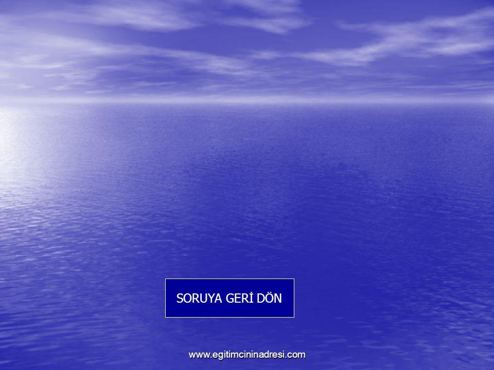 SORUYA GERİ DÖN www.egitimcininadresi.com