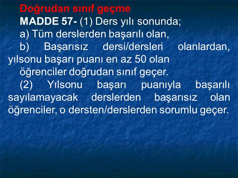 Doğrudan sınıf geçme MADDE 57- (1) Ders yılı sonunda; a) Tüm derslerden başarılı olan,