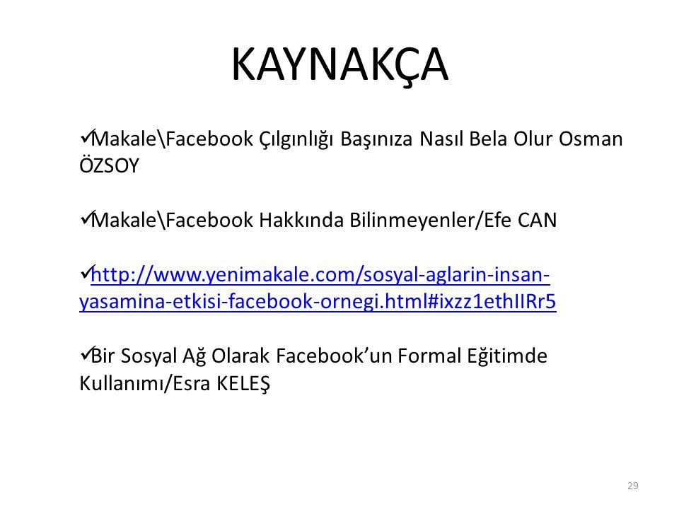 KAYNAKÇA Makale\Facebook Çılgınlığı Başınıza Nasıl Bela Olur Osman ÖZSOY. Makale\Facebook Hakkında Bilinmeyenler/Efe CAN.