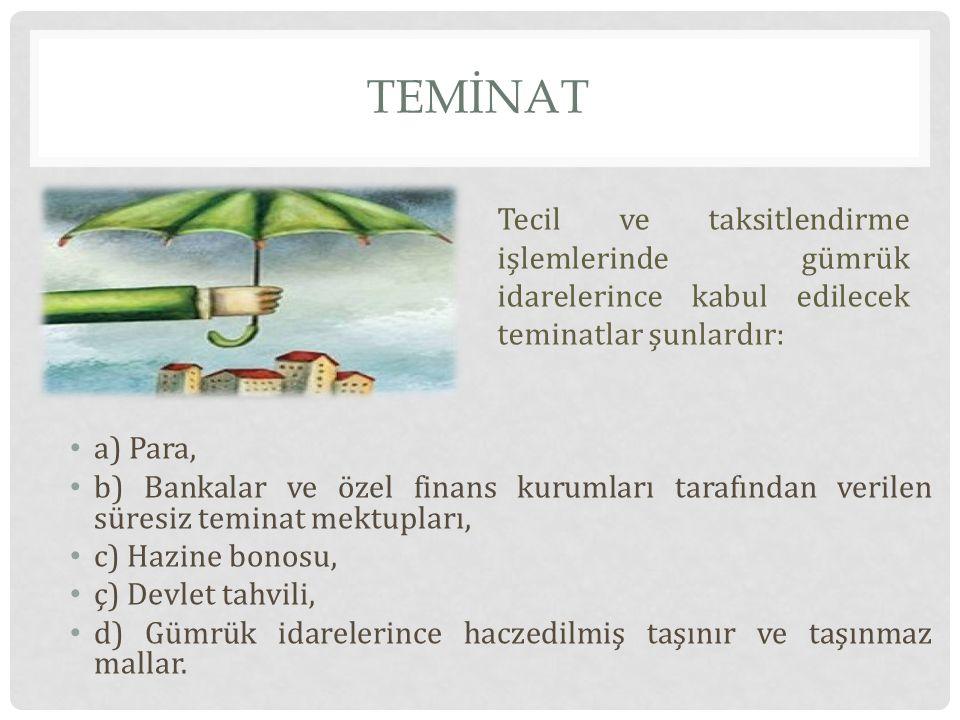 TEMİNAT Tecil ve taksitlendirme işlemlerinde gümrük idarelerince kabul edilecek teminatlar şunlardır: