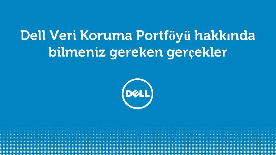 Dell Veri Koruma Portföyü hakkında bilmeniz gereken gerçekler