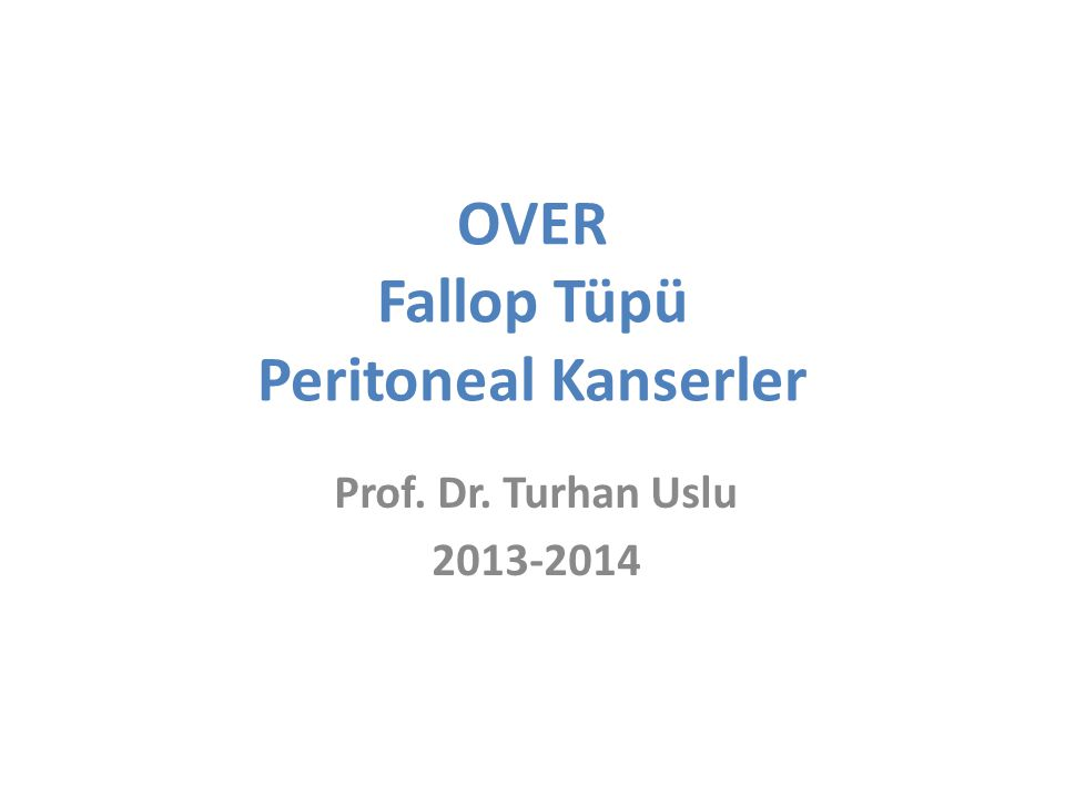 OVER Fallop Tüpü Peritoneal Kanserler