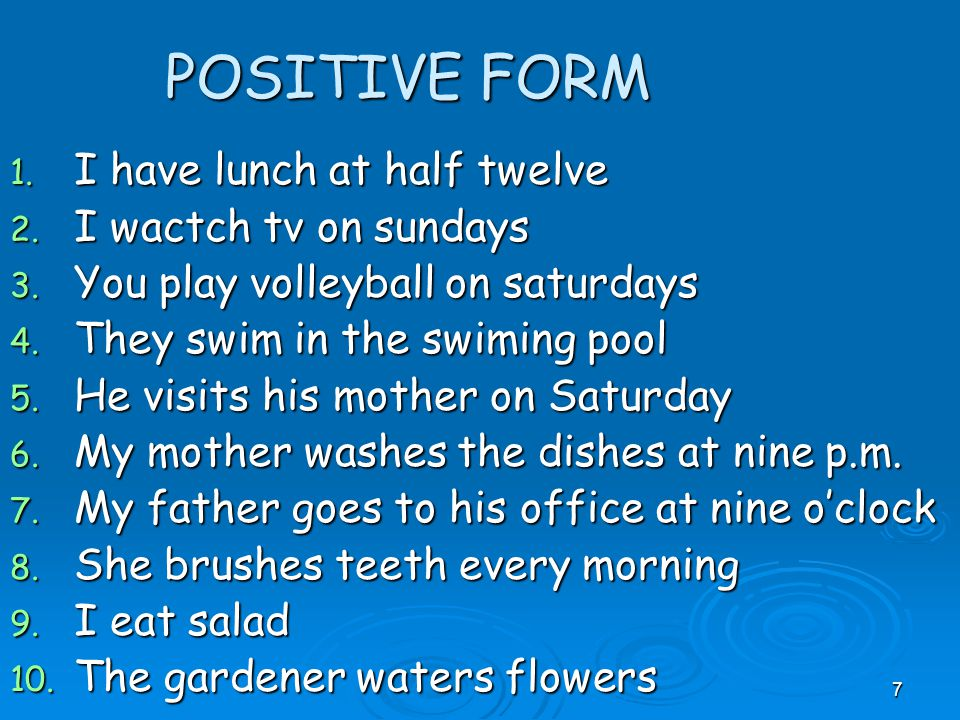 POSITIVE FORM I have lunch at half twelve I wactch tv on sundays