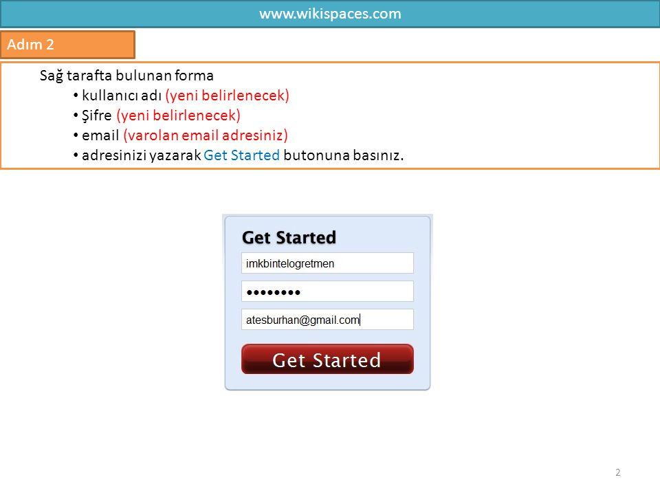 www.wikispaces.com Adım 2. Sağ tarafta bulunan forma. kullanıcı adı (yeni belirlenecek) Şifre (yeni belirlenecek)