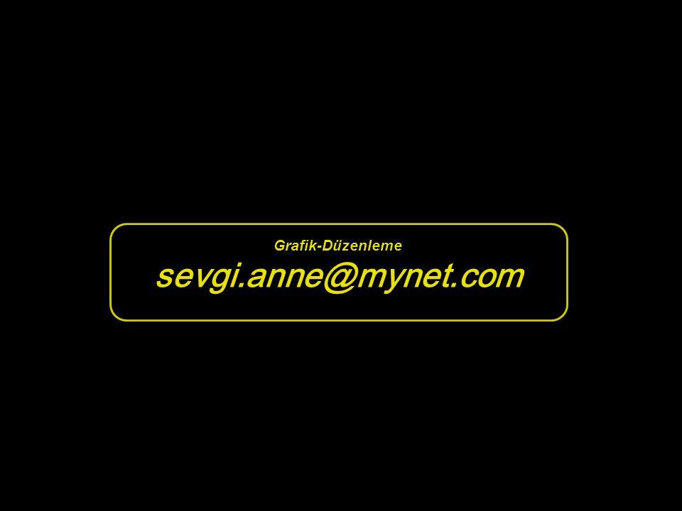 Grafik-Düzenleme sevgi.anne@mynet.com
